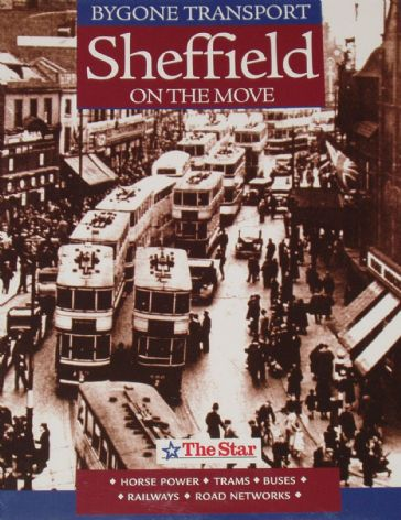 Sheffield on the Move - Horse Power, Trams, Buses, Railways & Roads
